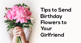 Tips for Sending Birthday Flowers to Your Girlfriend