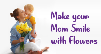 Make your Mom Smile with Flowers