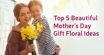 Top 5 Beautiful Mother's Day Gift Floral Ideas